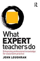 What Expert Teachers Do : Enhancing Professional Knowledge for Classroom Practice.