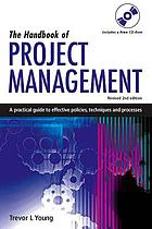 The handbook of project management : a practical guide to effective policies, techniques and processes
