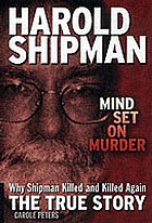Harold Shipman : mind set on murder : why Shipman killed and killed again : the true story