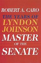 Master of the Senate : Years of Lyndon Johnson, The.