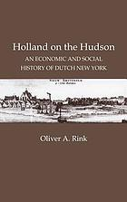Holland on the Hudson : an economic and social history of Dutch New York