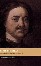 Peter the Great : the struggle for power, 1671-1725