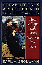Straight talk about death for teenagers how to cope with losing someone you love