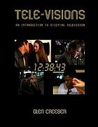 Tele-visions : an introduction to studying television