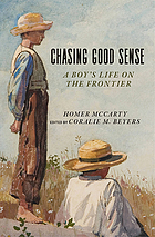Chasing good sense : a boy's life on the last frontier