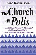 The Church as polis : from political theology to theological politics as exemplified by Jürgen Moltmann and Stanley Hauerwas