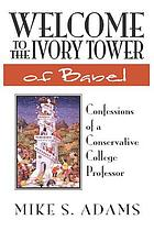 Welcome to the Ivory Tower of Babel : confessions of a conservative college professor