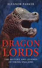 Dragon lords : the history and legends of Viking England