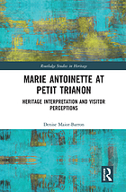 Marie Antoinette at Petit Trianon : Heritage Interpretation and Visitor Perceptions.