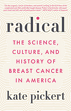 Radical : the science, culture, and history of breast cancer in America