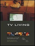 TV living : television, culture and everyday life