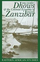Dhows & the colonial economy of Zanzibar, 1860-1970