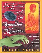 Dr. Jenner and the speckled monster : the search for the smallpox vaccine