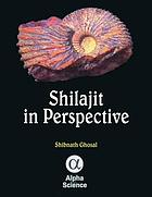 Shilajit in Perspective