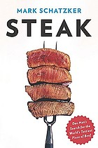 Steak : one man's search for the world's tastiest piece of beef