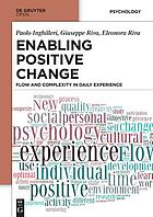 Enabling Positive Change. Flow and Complexity in Daily Experience.