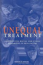 Unequal treatment : confronting racial and ethnic disparities in health care