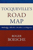 Tocqueville's road map : methodology, liberalism, revolution, and despotism