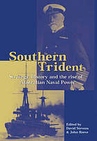 Southern trident : strategy, history, and the rise of Australian naval power