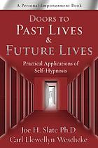 Doors to past lives & future lives : practical applications of self-hypnosis