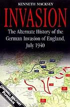 Invasion : the alternate history of the German invasion of England, July 1940