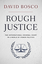 Rough justice : the International Criminal Court in a world of power politics.