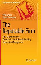 The reputable firm : how digitalization of communication is revolutionizing reputation management