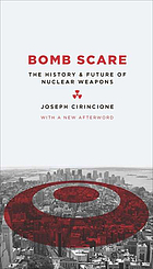 Bomb scare : the history, theory and future of nuclear weapons