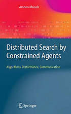 Distributed search by constrained agents : algorithms, performance, communication