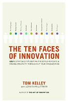Ten Faces of Innovation : IDEO's Strategies for Beating the Devil's Advocate and Driving CreativityThroughout Your Organization.