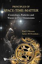 Principles of space-time-matter : cosmology, particles and waves in five dimensions