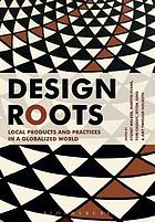 Design roots : culturally significant designs, products, and practices
