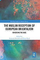 The Muslim reception of European orientalism : reversing the gaze