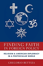 Finding faith in foreign policy : religion and American diplomacy in a postsecular world