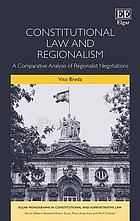 Constitutional law and regionalism : a comparative analysis of regionalist negotiations