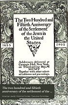 The two hundred and fiftieth anniversary of the settlement of the Jews in the United States 1655-1905; addresses delivered at Carnegie Hall, New York, on Thanksgiving day, MCMV, together with other selected addresses and proceedings.