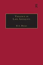 Violence in late antiquity : perceptions and practices