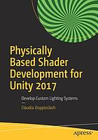 Physically based shader development for Unity 2017 : develop custom lighting systems