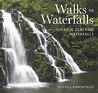 Walks to waterfalls : 100 New Zealand waterfalls