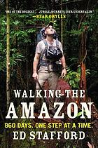 Walking the Amazon : 860 days. One step at a time.