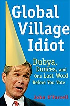 Global village idiot : Dubya, dumb jokes, and one last word before you vote
