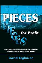 Pieces for profit : how high performing organizations maximize profitability to achieve greater success