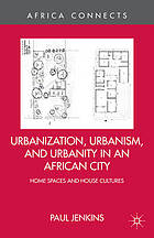 Urbanization, urbanism and urbanity in an African city : home spaces and house cultures