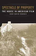 Spectacle of property : the house in American film