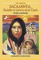 The story of Sacajawea, guide to Lewis and Clark