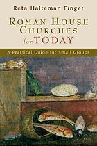 Roman house churches for today : a practical guide for small groups