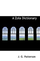 A Zola dictionary : the characters of the Rougon-Macquart novels of Emile Zola
