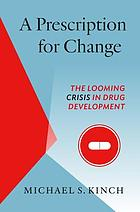 A prescription for change : the looming crisis in drug development