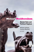 Mutant neoliberalism : market rule and political rupture