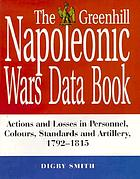 The Greenhill Napoleonic wars data book : actions and losses in personnel, colours, standards and artillery, 1792-1815